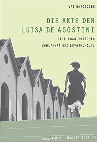 Die Akte der Luisa De Agostini: Eine Frau zwischen Wohlfahrt und Bevormundung
