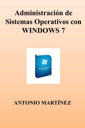 Administracion de Sistemas Operativos con WINDOWS 7 Tapa blanda – 27 dic 2012 Antonio Martinez Createspace Independent Pub 1481850075 Spanish: Adult Nonfiction