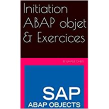 Initiation ABAP objet & Exercices: SAP (French Edition)