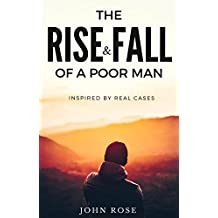 The Rise and Fall Of A Poor Man: (Inspired by Real Cases)