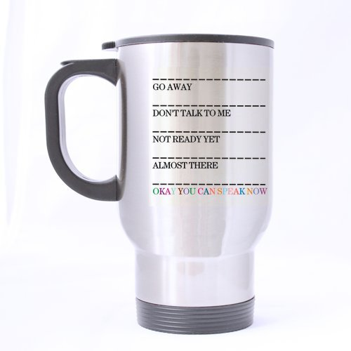 - 14 ounces Silver Tazzine da caff/è Go away dont talk to me not ready yet almost there okay you can speak now Stain Steel Travel Mug