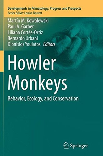 Howler Monkeys: Behavior, Ecology, and Conservation (Developments in Primatology: Progress and Prospects)