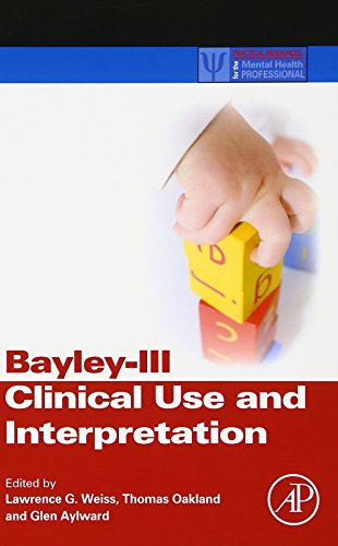 Bayley-III Clinical Use and Interpretation (Practical Resources for the Mental Health Professional) (Bayley Scales Of Infant And Toddler Development)