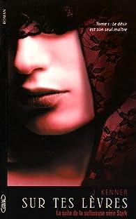 Sur tes lèvres - tome 1 Le désir est son seul maître par Julie Kenner