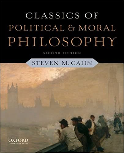 Classics of Political and Moral Philosophy: Steven M. Cahn ...