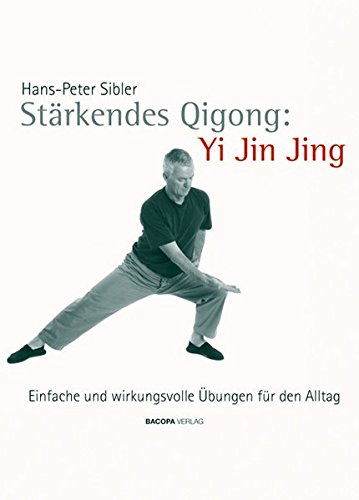 Stärkendes Qi Gong: Yi Jin Jing: Einfache und wirkungsvolle Übungen für den Alltag