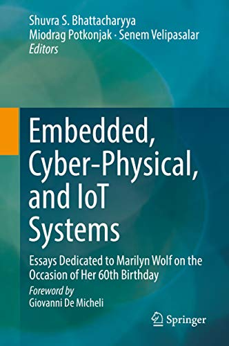 (Embedded, Cyber-Physical, and IoT Systems: Essays Dedicated to Marilyn Wolf on the Occasion of Her 60th Birthday)