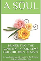 PRIMER TWO: THE WARNING - GOOD NEWS FOR CHILDREN OF MARY: A Handbook for All Mankind To Become A Beloved Child of God (Mary Protectress of the Faith) Paperback