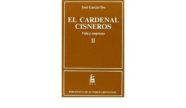 El Cardenal Cisneros. Vida y empresas. II: 2 (NORMAL): Amazon.es: García Oro, José: Libros