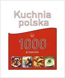 Kuchnia Polska 1000 Przepisow Amazoncouk Marzena