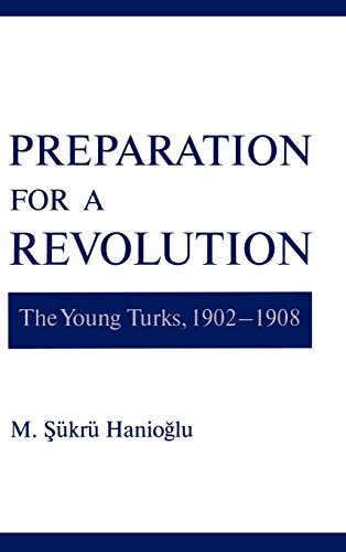 Preparation for a Revolution: The Young Turks, 1902-1908 (Studies in Middle Eastern History)