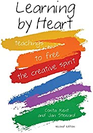 Learning by Heart: Teaching to Free the Creative Spirit: Teachings to Free the Creative Spirit