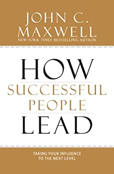 How Successful People Lead: Taking Your Influence to the Next Level by [Maxwell, John C.]