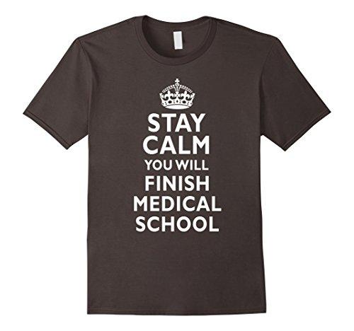 Mens Stay Calm you will finish medical school Funny T-Shirt 3XL Asphalt