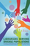Librarians Serving Diverse Populations: Challenges & Opportunities (ACRL Publications in Librarianship #62)