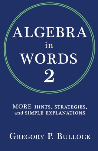 Algebra in Words 2: MORE Hints, Strategies and Simple Explanations (Volume 2) pdf epub