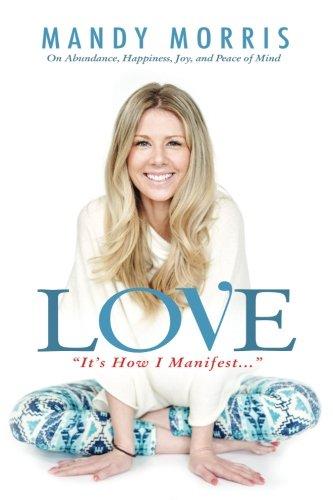 "Love ""It's How I Manifest"": On Abundance, Happiness, Joy, and Peace of Mind"