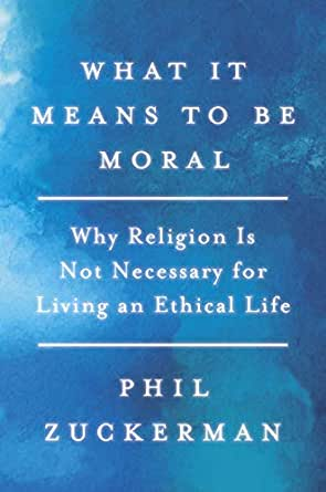 What It Means to Be Moral: Why Religion Is Not Necessary for