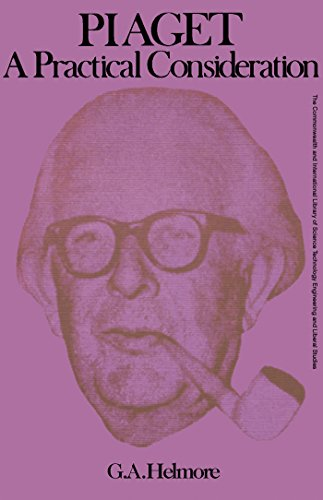 Piaget-a Practical Consideration: A Consideration of the General Theories and Work of Jean Piaget, with an Account of a Short Follow Up Study of His Work on the Development of the Concept of Geometry