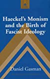 Haeckel's Monism and the Birth of Fascist Ideology, Gasman, Daniel, 0820441082