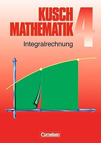 Kusch: Mathematik - Bisherige Ausgabe: Mathematik, Neuausgabe, Bd.4, Integralrechnung