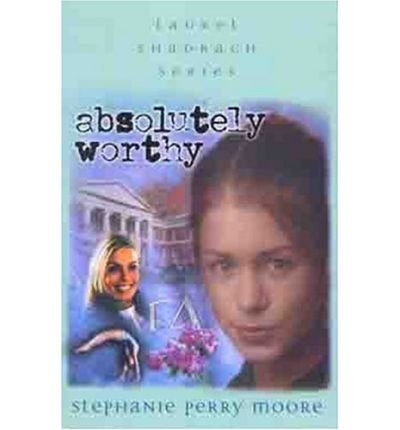 Download [ Absolutely Worthy (New) (Laurel Shadrach (Paperback) #04) [ ABSOLUTELY WORTHY (NEW) (LAUREL SHADRACH (PAPERBACK) #04) ] By Moore, Stephanie Perry ( Author )Jul-01-2003 Paperback PDF