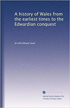 Book A history of Wales from the earliest times to the Edwardian conquest