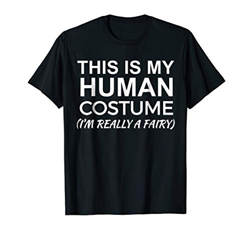 This is My Human Costume, Really a Fairy T-shirt Halloween