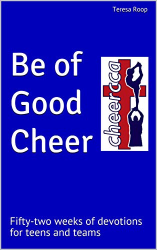 Be of Good Cheer: Fifty-two weeks of devotions for teens and teams por Teresa Roop,Ed roop