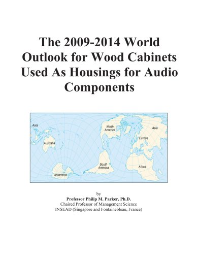 The 2009-2014 World Outlook for Wood Cabinets Used As Housings for Audio Components by ICON Group International, Inc.