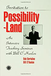 An Invitation to Possibility Land: An Intensive Seminar with Bill O'Hanlon: An Intensive Teaching Seminar with Bill O'Hanlon