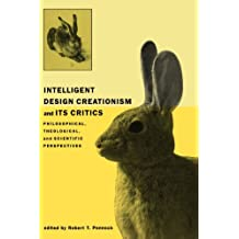 Intelligent Design Creationism and Its Critics: Philosophical, Theological, and Scientific Perspectives