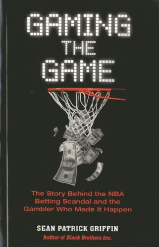 Gaming the Game: The Story Behind the NBA Betting Scandal and the Gambler Who Made it Happen (Barricade Crime) by Sean Patrick Griffin (2013-04-16)