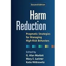 Harm Reduction, Second Edition: Pragmatic Strategies for Managing High-Risk Behaviors