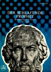 Der schlafende Prophet: Prophezeiungen in Trance 1911-1998