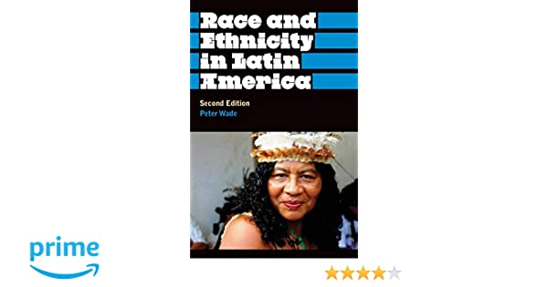 Race and Ethnicity in Latin America (Anthropology, Culture