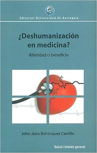 Deshumanizacion En Medicina. Alteridad O Beneficio: Amazon.es ...