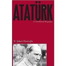 [Ataturk: An Intellectual Biography] (By: M. Sukru Hanioglu) [published: April, 2013]