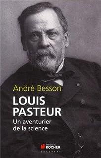 Louis Pasteur : un aventurier de la science, Besson, André