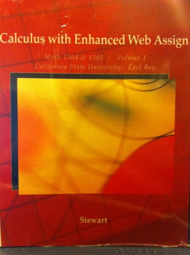 Calculus with Enhanced Web Assign Math 1304&1305 / Volume 1 California State University, East Bay