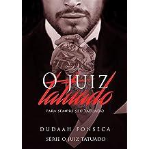 O JUIZ TATUADO : Para sempre seu Tatuado (Série O Juiz Tatuado Livro 3)