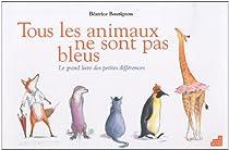 Tous les animaux ne sont pas bleus : Le grand livre des petites différences par Boutignon