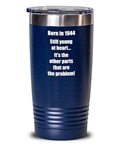 Happy 75th Birthday Squad Tumbler 75 Year Old Gift Coffee Mug Tea Cup For Women Men Favors Party Boy Girl - Born in 1944 Still young at heart... - 20 oz Stainless Steel Insulated (Blue)