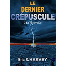 Le Dernier Crépuscule: Partie 3: La Terre Voilée (French Edition)