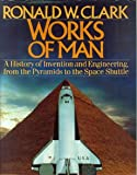 The Works of Man, Ronald Clark, 0670804835