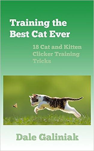 Laden Sie das PDF von Google Books online herunter Training the Best Cat Ever: 18 Cat and Kitten Clicker Training Tricks auf Deutsch PDF