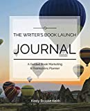 The Writer's Book Launch Journal: A Guided Book Marketing & Promotions Planner (Guided Journals for Writers) (Volume 4)