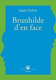 Brunhilde d'en face par Ingrid Thobois