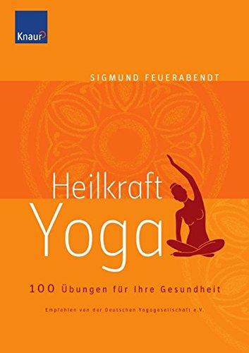 Heilkraft Yoga: 100 Übungen für Ihre Gesundheit