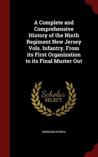 Download A Complete and Comprehensive History of the Ninth Regiment New Jersey Vols. Infantry. From its First Organization to its Final Muster Out ePub fb2 book